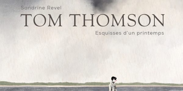 Tom Thomson, equisses du printemps de Sandrine Revel (Dargaud)